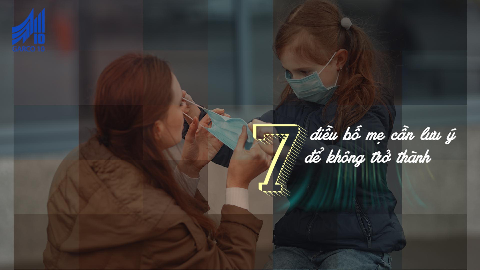 7 điều bố mẹ cần lưu ý để không trở thành trung gian lây nhiễm cho con